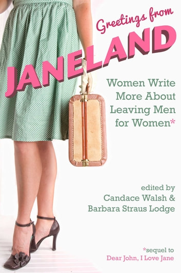 Greetings From Janeland - Women Write More About Leaving Men for Women ebook by
