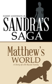 Sandra's Saga Matthew's World - A Story of a Bi-Racial Family ebook by Harry Anderson Jr.