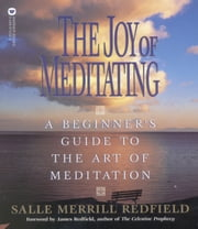 The Joy of Meditating - A Beginner's Guide to the Art of Meditation ebook by Salle Merrill Redfield