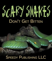 Scary Snakes - Don't Get Bitten - Deadly Wildlife Animals ebook by Speedy Publishing