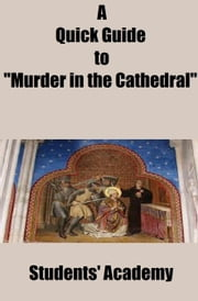 "A Quick Guide to ""Murder in the Cathedral"" ebook by Students' Academy"