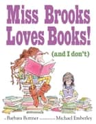 Miss Brooks Loves Books (And I Don't) ebook by Barbara Bottner, Michael Emberley