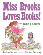 Miss Brooks Loves Books (And I Don't) ebook by Barbara Bottner,Michael Emberley