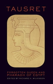 Tausret - Forgotten Queen and Pharaoh of Egypt ebook by Richard H. Wilkinson