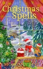Christmas Spells - Cozy Mystery ebook by Morgana Best