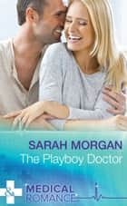 The Playboy Doctor (Mills & Boon Medical) 電子書 by Sarah Morgan