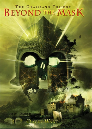 Beyond the Mask - The Grassland Trilogy: Book Three ebook by David Ward