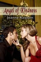 Angel of Kindness ebook by Joanne Rawson