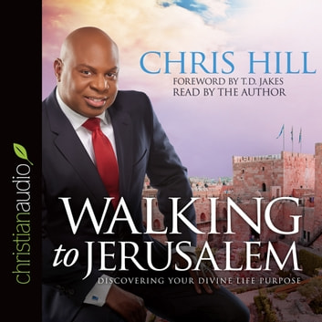 Walking to Jerusalem - Discovering Your Divine Life Purpose audiobook by Chris Hill