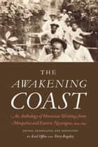 The Awakening Coast - An Anthology of Moravian Writings from Mosquitia and Eastern Nicaragua, 1849-1899 ebook by Karl Offen, Terry Rugeley
