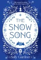 The Snow Song ebook by Sally Gardner