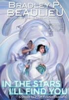 In the Stars I'll Find You ebook by Bradley P. Beaulieu