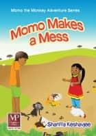 Momo Makes a Mess ebook by Shariffa Keshavjee