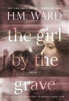 The Girl by the Grave (Novel 2) ebook by H.M. Ward