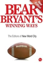 Bear Bryant's Winning Ways ebook by The Editors of New Word City