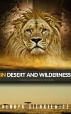 In Desert and Wilderness: Classic Novel for Children ebook by Henryk Sienkiewicz