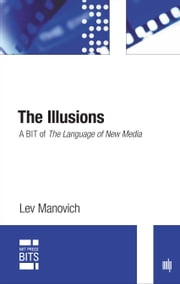 The Illusions - A BIT of The Language of New Media ebook by Lev Manovich
