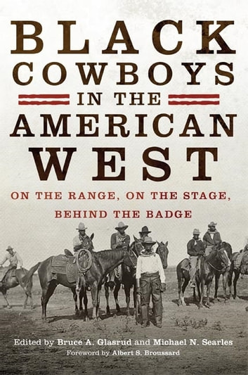 Black Cowboys in the American West - On the Range, on the Stage, behind the Badge ebook by