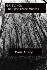 Grieving: The First Three Months ebook by Marie Roy