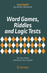 Word Games, Riddles and Logic Tests - Tax Your Brain and Boost Your English ebook by Adrian Wallwork