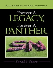 Forever a Legacy, Forever a Panther: Sarah's Story ebook by Southwest Parke Schools