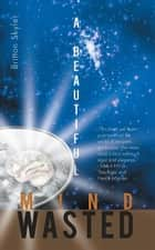 A Beautiful Mind Wasted ebook by Britton Skyler