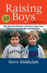 Raising Boys - Why Boys Are Different - and How to Help Them Become Happy and Well-Balanced Men ebook by Steve Biddulph