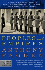 Peoples and Empires - A Short History of European Migration, Exploration, and Conquest, from Greece to the Present ebook by Anthony Pagden