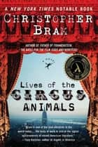 Lives of the Circus Animals ebook by Christopher Bram