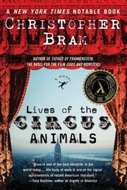 Lives of the Circus Animals - A Novel ebook by Christopher Bram