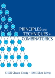 Principles and Techniques in Combinatorics ebook by Chen Chuan-Chong,Koh Khee-Meng