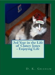 3rd Year in the Life of Clancy Jones: Loving Life ebook by D. K. Graham