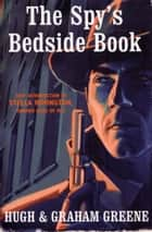The Spy's Bedside Book eBook by Graham Greene, Hugh Greene
