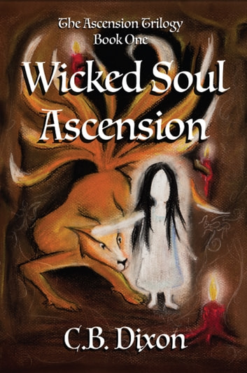 Wicked Soul Ascension - The Ascension Trilogy Book One ebook by C.B. Dixon