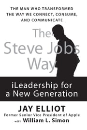 The Steve Jobs Way - iLeadership for a New Generation ebook by Jay Elliot,William L. Simon