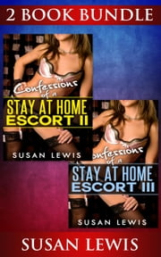 (2 BOOK BUNDLE) Confessions of a Stay at Home Escort: 2 & 3 - Stay at Home Escort, #7 ebook by Susan Lewis