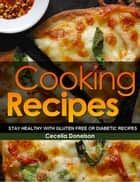 Cooking Recipes: Stay Healthy with Gluten Free or Diabetic Recipes ebook by Cecelia Donelson