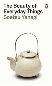 The Beauty of Everyday Things ebook by Soetsu Yanagi, Michael Brase