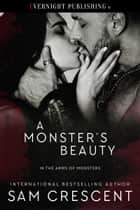 A Monster's Beauty ebook by Sam Crescent