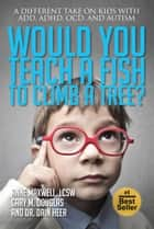 Would You Teach A Fish To Climb A Tree? ebook by