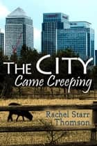 The City Came Creeping - A Short Story ebook by Rachel Starr Thomson