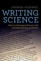 Writing Science - How to Write Papers That Get Cited and Proposals That Get Funded ebook by Joshua Schimel