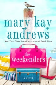 The Weekenders - A Novel ebook by Mary Kay Andrews