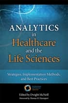 Analytics in Healthcare and the Life Sciences ebook by Thomas H. Davenport,Dwight McNeill