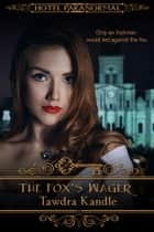 The Fox's Wager - A Save Tomorrow Novella ebook by Tawdra Kandle