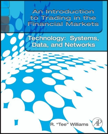 An Introduction to Trading in the Financial Markets: Trading, Markets, Instruments, and Processes ebook by R. Tee Williams