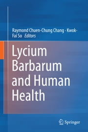Lycium Barbarum and Human Health ebook by Raymond Chuen-Chung Chang,Kwok-Fai So