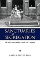 Sanctuaries of Segregation - The Story of the Jackson Church Visit Campaign ebook by Carter Dalton Lyon