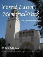 Forest Lawn Memorial-Park: The Unauthorized Guide ebook by Mark Masek