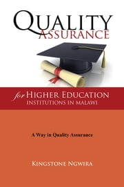 Quality Assurance for Higher Education Institutions in Malawi ebook by Kingstone Ngwira